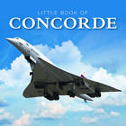 Little Book of Concorde by David Curnock (Hardback, 2011)