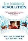 The Teaching Revolution: RTI, Technology, and Differentiation Transform Teaching for the 21st Century by Laura B. Waller, William Neil Bender (Paperback, 2011)
