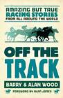 Off the Track: Amazing But True Racing Stories from All Around the World by Alan Wood, Barry Wood (Paperback, 2013)