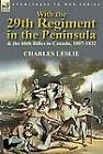 With the 29th Regiment in the Peninsula & the 60th Rifles in Canada, 1807-1832 by Charles Leslie (Hardback, 2012)