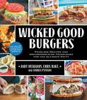 Wicked Good Burgers: Fearless Recipes and Uncompromising Techniques for the Ultimate Patty by Chris Hart, Andy Husbands, Andrea Pyenson (Paperback, 2013)