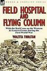 Field Hospital and Flying Column: With the Red Cross on the Western & Eastern Fronts During the First World War by Violetta Thurstan (Hardback, 2011)