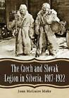 The Czech and Slovak Legion in Siberia, 1917-1922 by Joan McGuire Mohr (Paperback, 2012)
