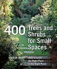 400 Trees and Shrubs for Small Spaces: How to Choose and Grow the Best Compact Plants for Gardens by Diana M. Miller (Hardback, 2008)