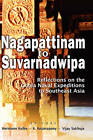 Nagappattinam to Suvarnadweepa: Reflections on the Chola Naval Expeditions in Southeast Asia by Institute of Southeast Asian Studies (Hardback, 2009)