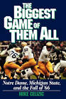 Biggest Game of Them All: Notre Dame, Michigan State, and the Fall of '66 by Mike Celizic (Paperback, 2011)