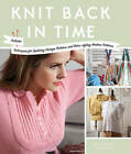 Knit Back in Time: Includes Techniques for Updating Vintage Patterns and Retro-styling Modern Patterns by Geraldine Warner (Paperback, 2012)
