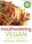 Mouthwatering Vegan: Over 130 Irresistible Recipes for Everyone by Miriam Sorrell (Paperback, 2013)
