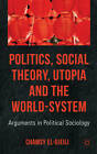 Politics, Social Theory, Utopia and the World-System: Arguments in Political Sociology by Chamsy El-Ojeili (Hardback, 2012)