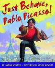 Just Behave, Pablo Picasso! by Jonah Winter (Hardback, 2012)