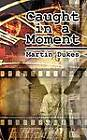 Caught in a Moment by Martin Dukes (Paperback, 2012)