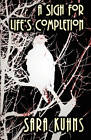 A Sigh for Life's Completion by Sara Kuhns (Paperback / softback, 2009)