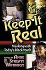Keep it Real: Working with Today's Black Youth by Annette Marbury, Maisha Handy, Herbert Marbury, Michael McQueen, Daniel Black, Philip Dunston (Paperback, 2001)
