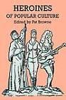 Heroines of Popular Culture by Browne (Paperback, 1987)