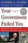 Your Government Failed You: Breaking the Cycle of National Security Disasters by Richard A Clarke (Paperback / softback, 2009)