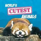 World's Cutest Animals by Josie Ripley (Hardback, 2012)