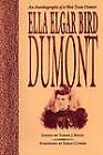 Ella Elgar Bird Dumont: An Autobiography of a West Texas Pioneer by Ella Elgar Bird Dumont (Paperback, 2011)