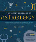 The Secret Language of Astrology: The Illustrated Key to Unlocking the Secrets of Your Star Sign  -  Create Your Own Birth Chart and Discover What It Means by Roy Gillett (Paperback, 2012)