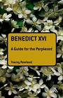 Benedict XVI: A Guide for the Perplexed by Tracey Rowland (Hardback, 2010)