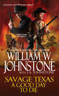 Savage Texas: A Good Day to Die by William W. Johnstone, J. A. Johnstone (Paperback, 2012)