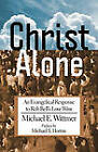 Christ Alone: An Evangelical Response to Rob Bell's Love Wins by Michael E Wittmer (Paperback / softback, 2011)