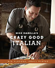 Mike Isabella's Crazy Good Italian: Big Flavors, Small Plates by Mike Isabella (Hardback, 2012)