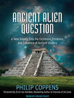 The Ancient Alien Question: A New Inquiry into the Existence, Evidence, and Influence of Ancient Visitors by Philip Coppens (CD-Audio, 2011)