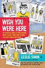 Wish You Were Here: An Essential Guide to Your Favorite Music Scenes-from Punk to Indie and Everything in Between by Leslie Simon (Paperback, 2009)