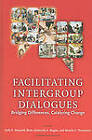 Intergroup Dialogue Facilitation: Bridging Differences, Catalyzing Change by Kelly E. Maxwell, Biren (Ratnesh) A. Nagda, Monita C. Thompson (Hardback, 2011)
