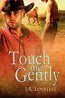 Touch Me Gently by J R Loveless (Paperback, 2010)