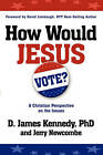 How Would Jesus Vote by Dr D James Kennedy, Jerry Newcombe (Paperback / softback, 2008)