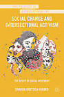 Social Change and Intersectional Activism: The Spirit of Social Movement by Sharon Doetsch-Kidder (Hardback, 2012)