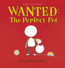 Wanted: The Perfect Pet by Fiona Roberton (Paperback, 2012)