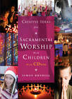 Creative Ideas for Sacramental Worship with Children by Simon Rundell (Mixed media product, 2011)