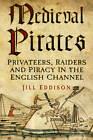 Medieval Pirates: Pirates, Raiders And Privateers 1204-1453 by Jill Eddison (Paperback, 2013)