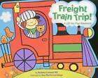 Freight Train Trip!: A Lift-The-Flap Adventure by Susanna Leonard Hill (Board book, 2009)