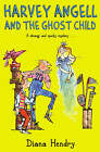 Harvey Angell and the Ghost Child by Diana Hendry (Paperback, 2012)