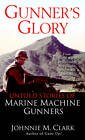 Gunner's Glory: Untold Stories of Marine Machine Gunners by Johnnie M. Clark (Paperback, 2004)