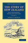 The Story of New Zealand: Past and Present, Savage and Civilized by Arthur S. Thomson (Paperback, 2011)
