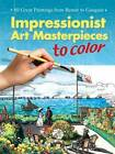 Impressionist Art Masterpieces to Color: 60 Great Paintings from Renoir to Gauguin by Marty Noble (Paperback, 2007)
