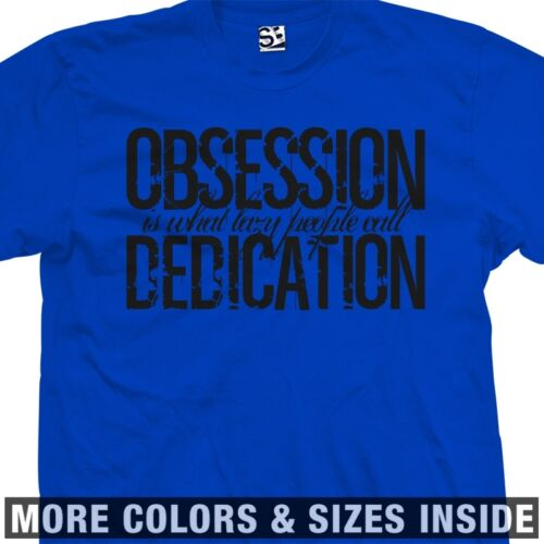Obesession is Dedication T-Shirt What Lazy People Call All Sizes /& Colors