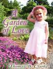 A Garden of Love by Thomas B Clarke (Paperback / softback, 2009)
