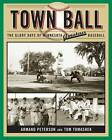 Town Ball: The Glory Days of Minnesota Amateur Baseball by Tom Tomashek, Armand Peterson (Hardback, 2006)