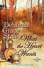 What the Heart Wants by Deborah Grace Staley (Paperback / softback, 2010)