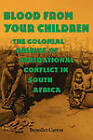 Blood from Your Children: The Colonial Origins of Generational Conflict in South Africa by Benedict Carton (Paperback, 2000)