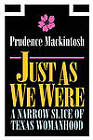 Just as We Were: A Narrow Slice of Texas Womanhood by Prudence Mackintosh (Paperback, 2011)