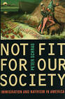Not Fit for Our Society: Immigration and Nativism in America by Peter Schrag (Hardback, 2010)