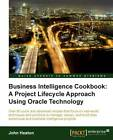 Business Intelligence Cookbook: a Project Lifecycle Approach Using Oracle Technology by John Heaton (Paperback, 2012)