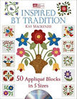 Inspired by Tradition: 50 Applique Blocks in 5 Sizes by Kay Mackenzie (Mixed media product, 2011)