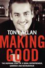 Making Good: The Inspiring Story of Serial Entrepreneur, Maverick and Restaurateur by Tony Allan (Paperback, 2006)